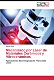 Mecanizado Por Laser de Materiales Ceramicos Y Vitroceramicos
