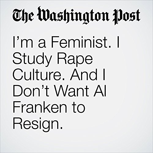 I'm a Feminist. I Study Rape Culture. And I Don't Want Al Franken to Resign. copertina
