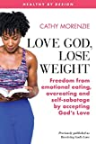 Love God, Lose Weight: Freedom from emotional eating, overeating and self-sabotage by accepting God's Love (Healthy by Design)