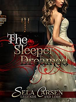 The Sleeper Dreamed: A Short Story (Legends and Lore) by [Sela Carsen]