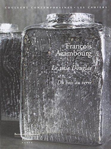 François Azambourg - Le Vase Douglas, du bois au verre - Edition limitée avec sérigraphie