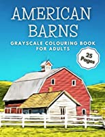 American Barns Grayscale Colouring Book for Adults: 25 Pages of USA Farm Landscape, Farming Scenery, Country Buildings with Animals Coloring Book for Adults and Seniors