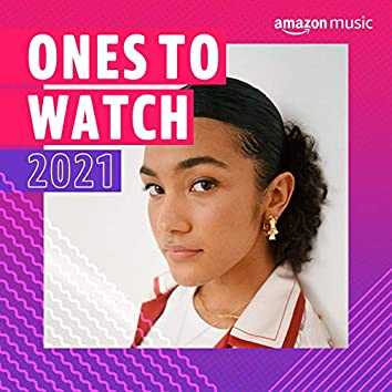 Ones To Watch 2021