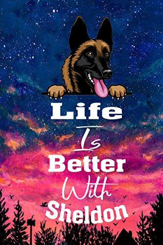 Life Is Better With Sheldon: Notebook Journal for Women, Men & Kids. & Christmas Gift for Dog Lover Belgian Malinois & Gift For Boss Coworkers ... Gift,120Pages,6×9,Soft Cover,Matte Finish