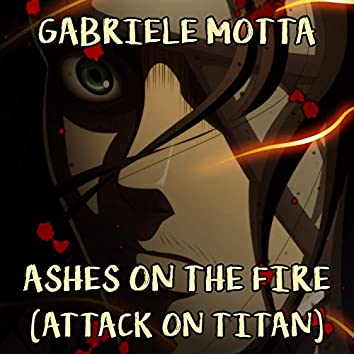 """Ashes on the Fire (From """"Attack on Titan"""")"""