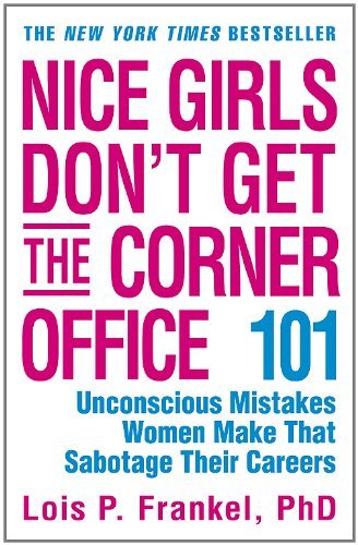 Nice Girls Don't Get the Corner Office: 101 Unconscious...