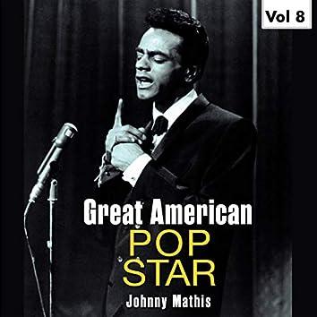 Great American Pop Stars - Johnny Mathis, Vol.8