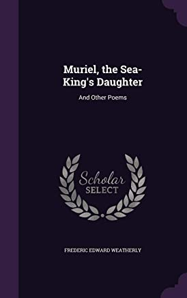 Muriel, the Sea-Kings Daughter: And Other Poems