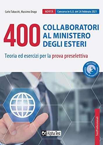 400 collaboratori al Ministero degli Esteri. Teoria ed esercizi per la prova preselettiva. Con software di simulazione