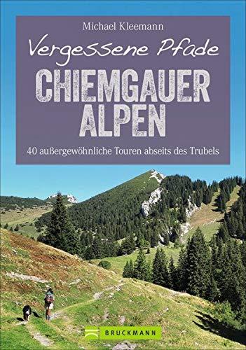Vergessene Pfade Chiemgauer Alpen: 40 außergewöhnliche Touren abseits des Trubels (Erlebnis Wandern)