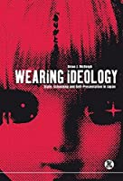 Wearing Ideology: State, Schooling and Self-Presentation in Japan (Dress, Body, Culture)