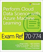 Exam Ref 70-774 Perform Cloud Data Science with Azure Machine Learning