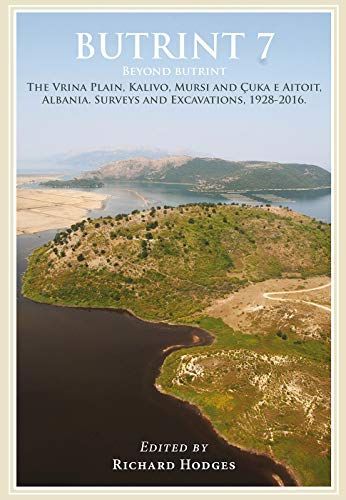 Butrint 7: Beyond Butrint: Kalivo, Çuka e Aitoit and their surroundings: Surveys and Excavations by the Italian Archaeological Mission, the Albanian ... 1928–2015 (Butrint Archaeological Monographs)