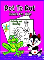 Dot To Dot Book For Kids Ages 4-8: Fun Activities for toddlers and preschoolers Easy Kids Dot To Dot Books Ages 4-6 3-8 3-5 6-8 Boys and Girls Connect The Dots Activity Books