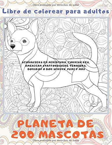 Planeta de 200 mascotas - Libro de colorear para adultos - Schnauzers en miniatura, Cornish Rex, American Staffordshire Terriers, Donskoy o Don Sphynx, Pumi y más