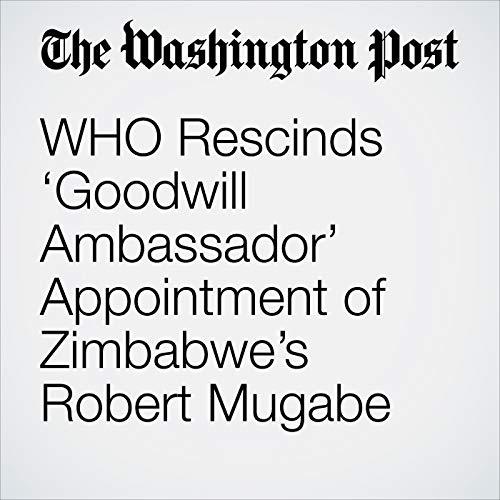 WHO Rescinds 'Goodwill Ambassador' Appointment of Zimbabwe's Robert Mugabe copertina