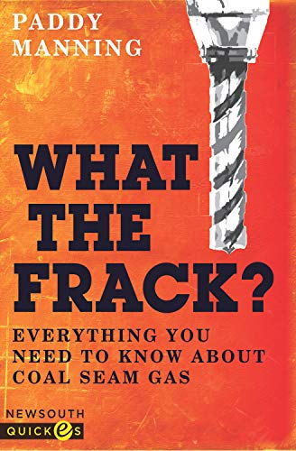 What the Frack?: Everything You Need to Know About Coal Seam Gas (English Edition)
