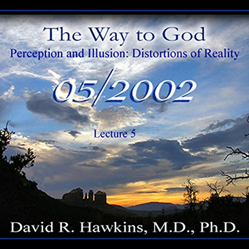 The Way to God: Perception and Illusion - Distortions of Reality                   Autor:                                                                                                                                 David R. Hawkins M.D.                               Sprecher:                                                                                                                                 David R. Hawkins                      Spieldauer: 4 Std. und 25 Min.     3 Bewertungen     Gesamt 5,0