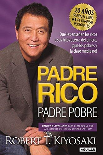 Padre Rico, Padre Pobre. Edición 20 aniversario: Qué les enseñan los ricos a sus hijos acerca del dinero,¡que los pobres y la clase media no!/ Rich Dad Poor Da