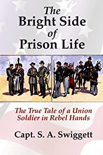 The Bright Side of Prison Life: The True Tale of a Union Soldier in a Rebel Prison