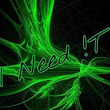 I Need !T
