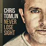 Never Lose Sight [Deluxe] - Chris Tomlin