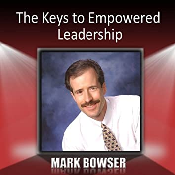 The Keys to Empowered Leadership