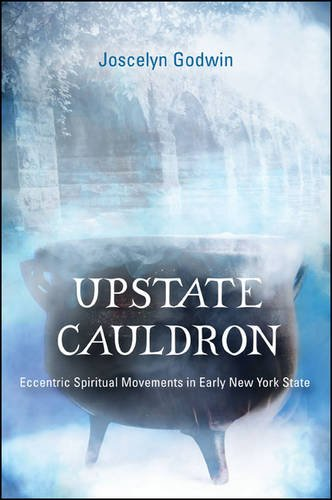 Upstate Cauldron: Eccentric Spiritual Movements in Early New York State (Excelsior Editions)