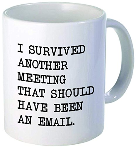 I survived another meeting... should have been an email - Funny coffee mug by Donbicentenario - 11OZ Ceramic - Best gift or souvenir. SHIPS FROM USA