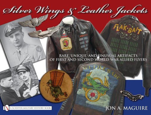 Silver Wings & Leather Jackets: Rare, Unique, and Unusual Artifacts of First and Second World War Allied Flyers