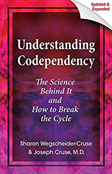 Understanding Codependency, Updated and Expanded: The Science Behind It and How to Break the Cycle by [Joseph Cruse, Sharon Wegscheider-Cruse]