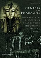 Genesis of the Pharaohs: Dramatic New Discoveries Rewrite the Origins of Ancient Egypt