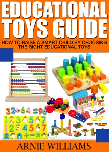 Educational Toys Guide: How To Raise A Smart Child By Choosing The Right Educational Toys