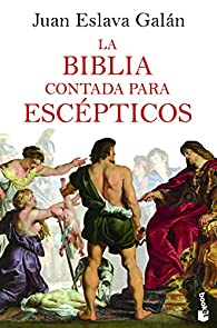 La Biblia contada para escépticos par Juan Eslava Galán