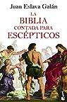 La Biblia contada para escépticos par Eslava Galán