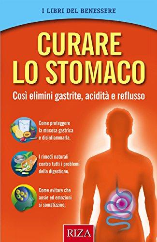 Curare lo stomaco: Così elimini gastrite, acidità e reflusso