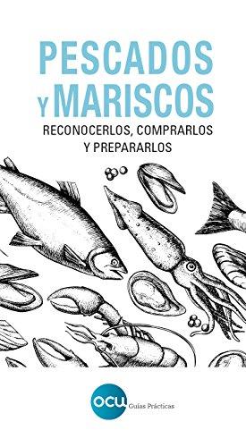 Pescados y mariscos: Reconocerlos, comprarlos y prepararlos