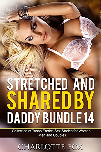 Stretched and Shared by Daddy Bundle 14: Collection of Taboo Erotica Sex Stories for Women, Men and Couples (Daddy Taboos Bundle) (English Edition)