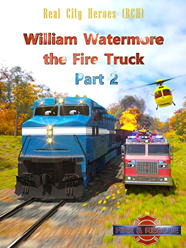 William Watermore the Fire Truck Part 2 - Real City Heroes (RCH) - Fire & Rescue