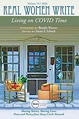 Living on COVID Time: Sharing Stories, Sharing Lives in Prose and Poetry (Real Women Write)