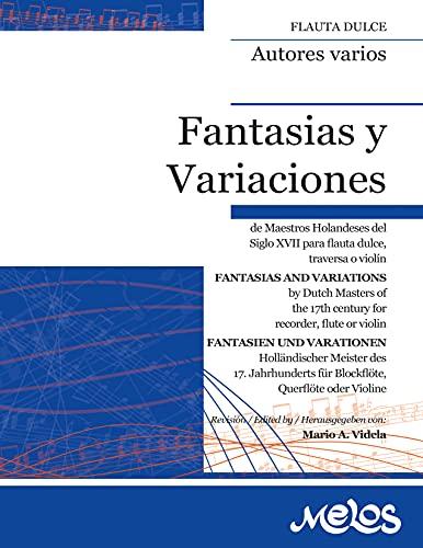 Fantasías y variaciones: De Maestros Holandeses del Siglo XVII para flauta dulce, traversa o violín (Spanish Edition)