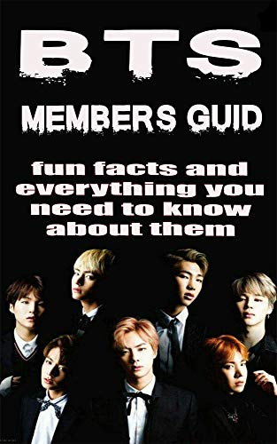 BTS members guid: fun facts and everything you need to know about them, bts , bangtan-sonyeondan, bts army, k-pop real fans (English Edition)