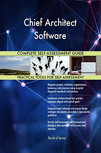 Chief Architect Software All-Inclusive Self-Assessment - More than 690 Success Criteria, Instant Visual Insights, Comprehensive Spreadsheet Dashboard, Auto-Prioritized for Quick Results