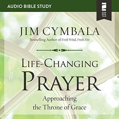Life-Changing Prayer: Audio Bible Studies audiobook cover art