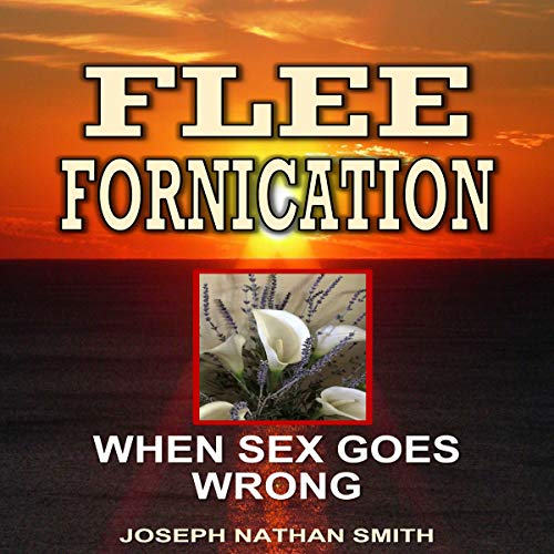 Flee Fornication: When Sex Goes Wrong audiobook cover art