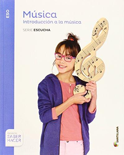 MUSICA SERIE ESCUCHA 1 ESO SABER HACER INTRODUCCION A LA MUSICA - 9788468010847