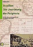 Brasilien: Die Unordnung der Peripherie: Von der Sklavenhaltergesellschaft zur Diktatur des Geldes (Edition Weltgeschichte) - Andreas Novy