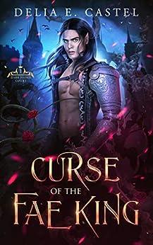 Curse of the Fae King (Dark Faerie Court Book 1) by [Delia E Castel]