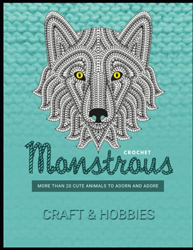 Monstrous Crochet: More Than 20 Cute Animals To Adorn And Adore