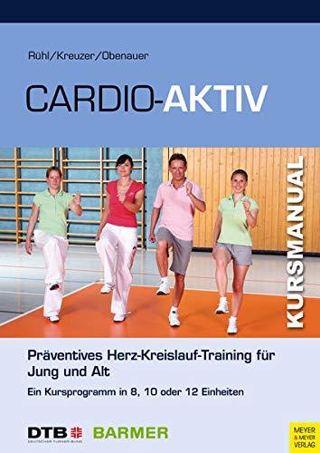 Cardio-Aktiv: Präventives Herz-Kreislauf-Training für Jung und Alt (Kursmanual)